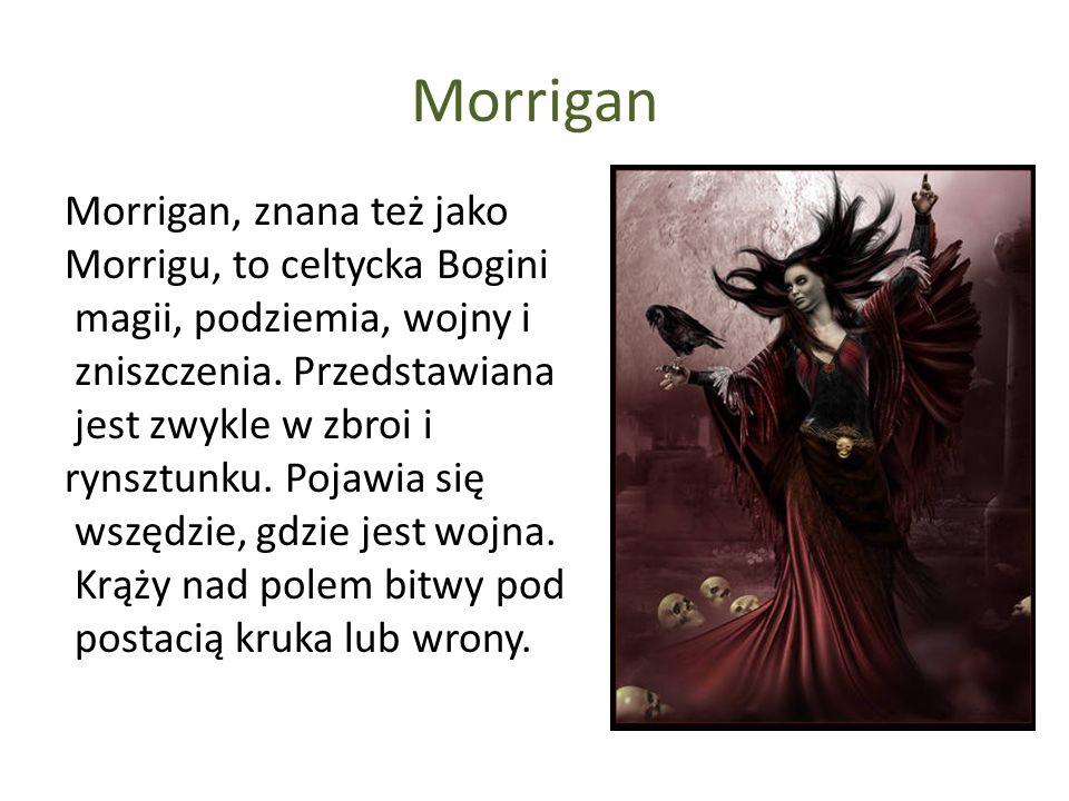 Morrigan Morrigan, znana też jako Morrigu, to celtycka Bogini magii, podziemia, wojny i zniszczenia. Przedstawiana jest zwykle w zbroi i rynsztunku. P