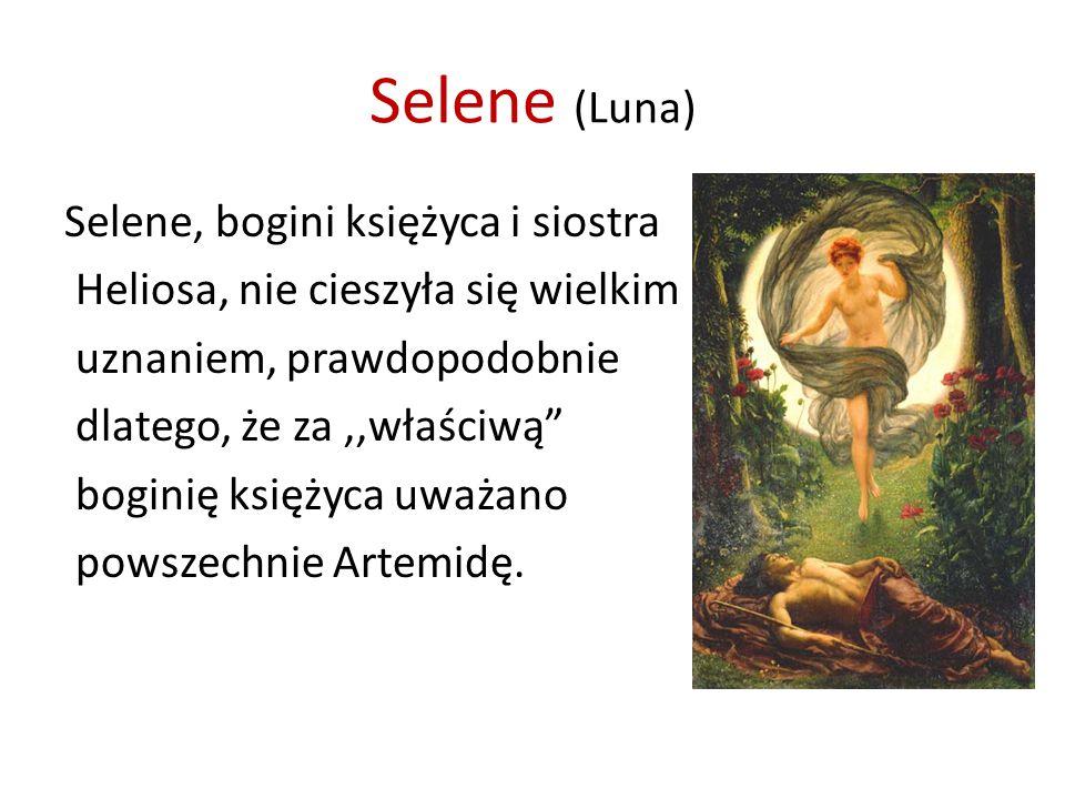 Selene (Luna) Selene, bogini księżyca i siostra Heliosa, nie cieszyła się wielkim uznaniem, prawdopodobnie dlatego, że za,,właściwą boginię księżyca uważano powszechnie Artemidę.