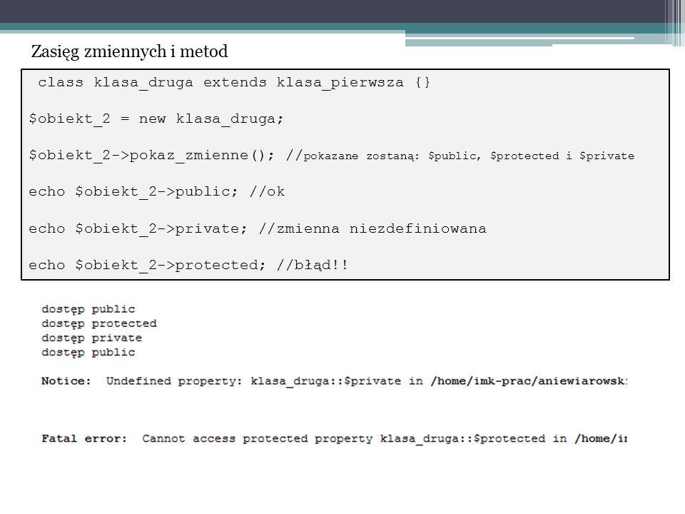 class klasa_druga extends klasa_pierwsza {} $obiekt_2 = new klasa_druga; $obiekt_2->pokaz_zmienne(); // pokazane zostaną: $public, $protected i $priva