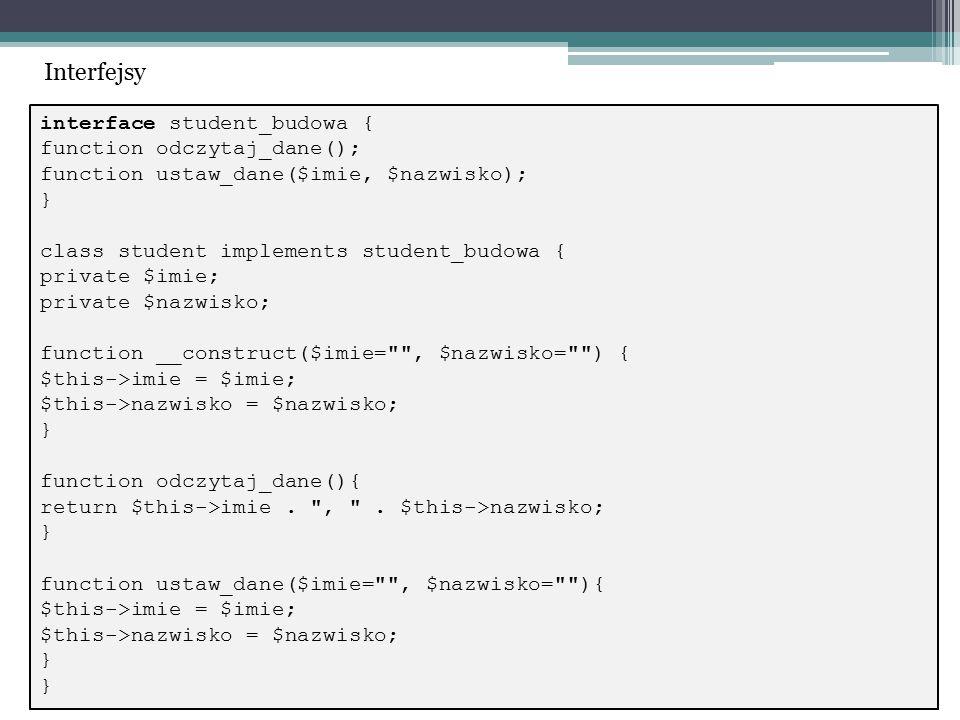 interface student_budowa { function odczytaj_dane(); function ustaw_dane($imie, $nazwisko); } class student implements student_budowa { private $imie;
