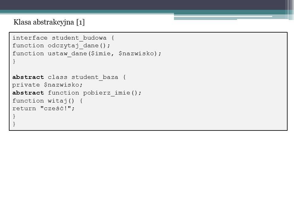 interface student_budowa { function odczytaj_dane(); function ustaw_dane($imie, $nazwisko); } abstract class student_baza { private $nazwisko; abstrac
