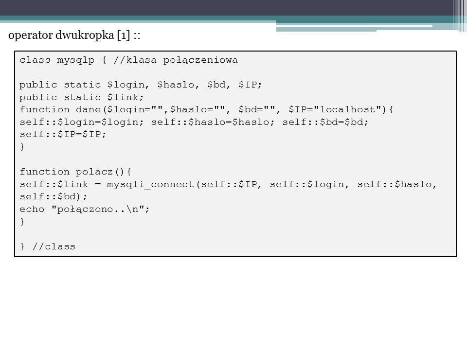 class mysqlp { //klasa połączeniowa public static $login, $haslo, $bd, $IP; public static $link; function dane($login=