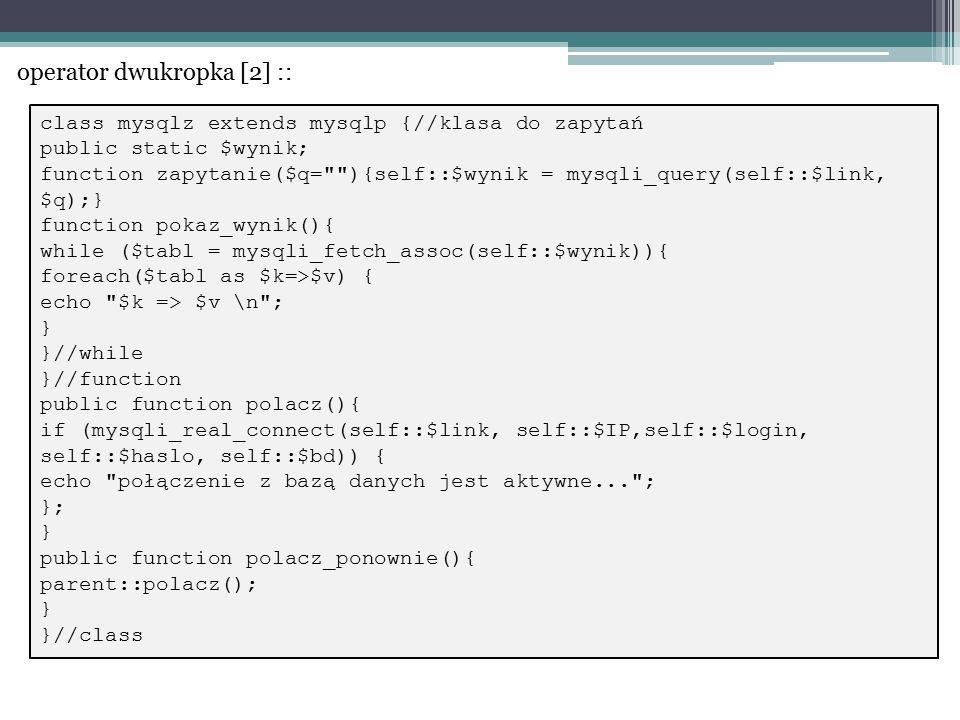 class mysqlz extends mysqlp {//klasa do zapytań public static $wynik; function zapytanie($q=