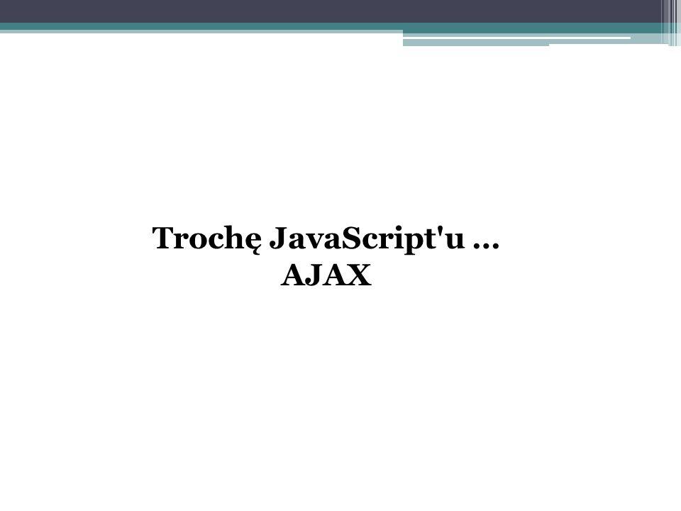 Trochę JavaScript'u … AJAX