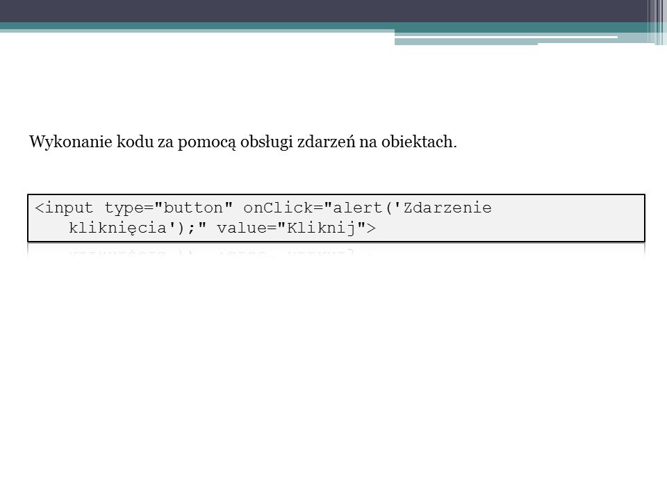 Wykonanie kodu za pomocą obsługi zdarzeń na obiektach.