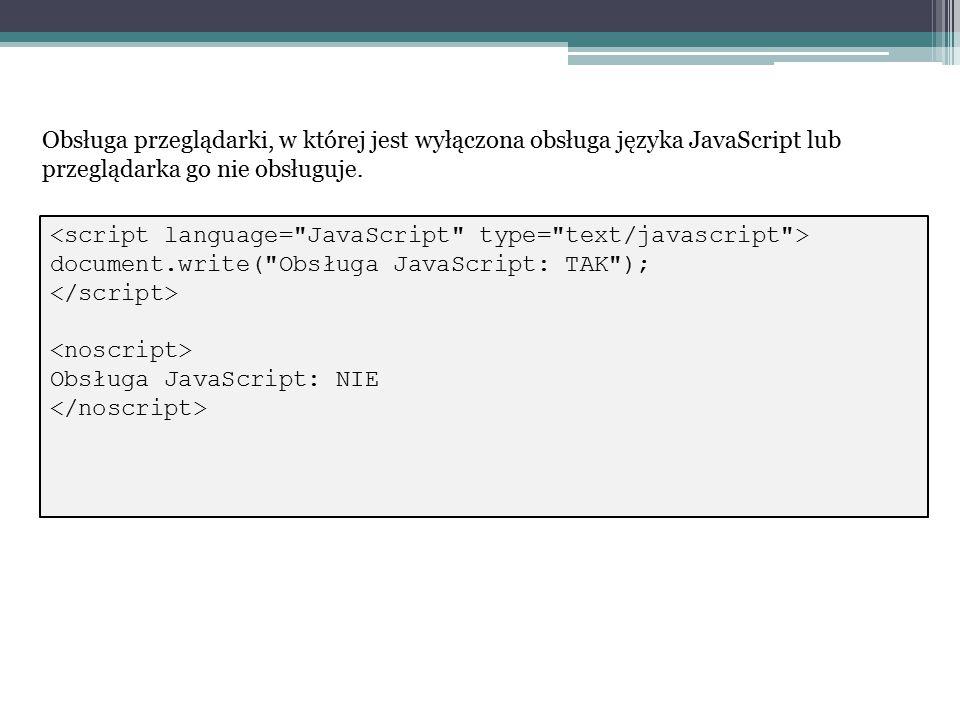 document.write( Obsługa JavaScript: TAK ); Obsługa JavaScript: NIE Obsługa przeglądarki, w której jest wyłączona obsługa języka JavaScript lub przeglądarka go nie obsługuje.