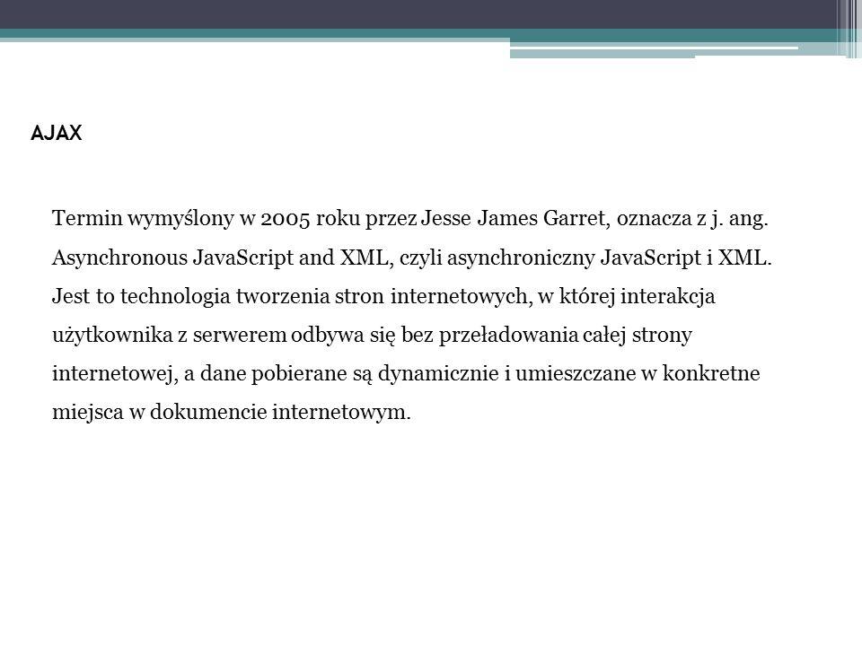 Termin wymyślony w 2005 roku przez Jesse James Garret, oznacza z j. ang. Asynchronous JavaScript and XML, czyli asynchroniczny JavaScript i XML. Jest