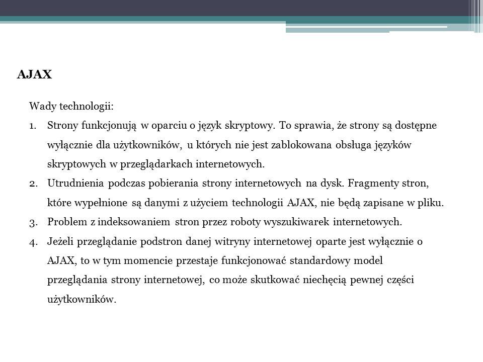 AJAX Wady technologii: 1.Strony funkcjonują w oparciu o język skryptowy. To sprawia, że strony są dostępne wyłącznie dla użytkowników, u których nie j