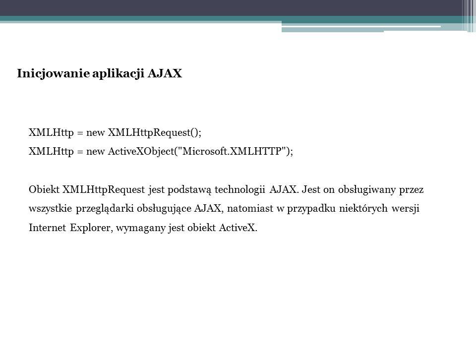 Inicjowanie aplikacji AJAX XMLHttp = new XMLHttpRequest(); XMLHttp = new ActiveXObject(