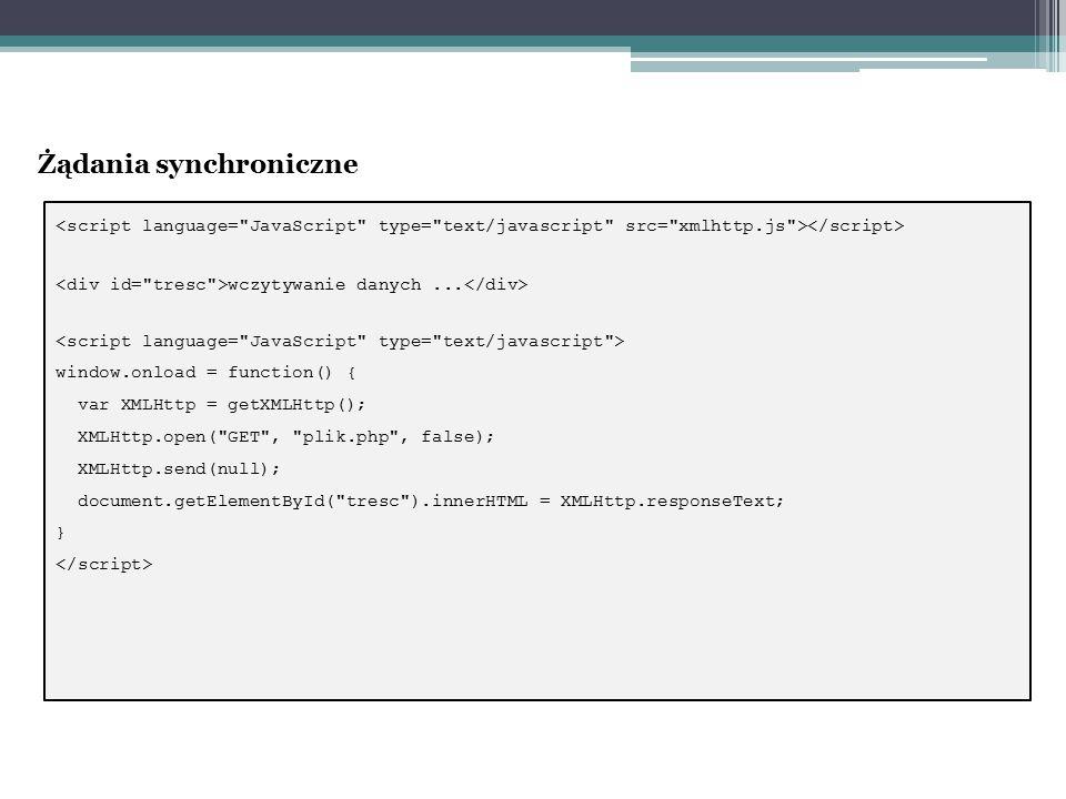 wczytywanie danych... window.onload = function() { var XMLHttp = getXMLHttp(); XMLHttp.open(