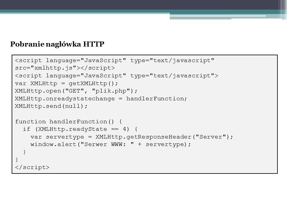 Pobranie nagłówka HTTP var XMLHttp = getXMLHttp(); XMLHttp.open(