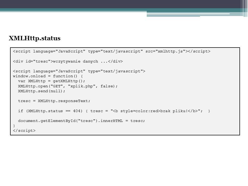 XMLHttp.status wczytywanie danych... window.onload = function() { var XMLHttp = getXMLHttp(); XMLHttp.open(