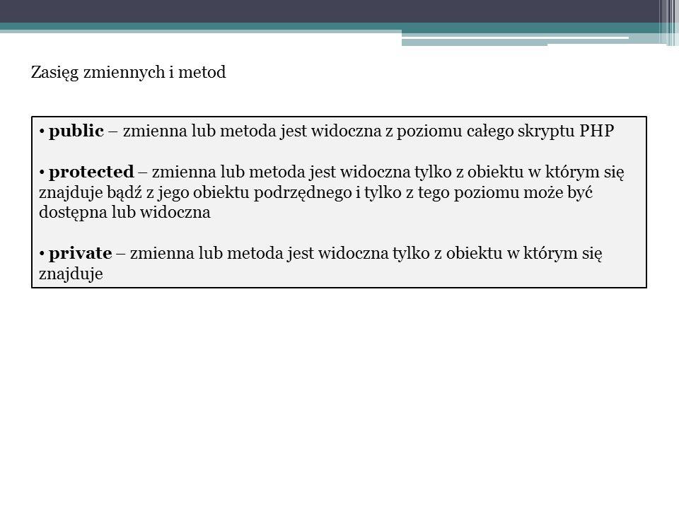 class klasa_pierwsza { public $public = dostęp public ; protected $protected = dostęp protected ; private $private = dostęp private ; function pokaz_zmienne() { echo $this->public. \n ; echo $this->protected. \n ; echo $this->private. \n ; } $obiekt_1 = new klasa_pierwsza; $obiekt_1->pokaz_zmienne(); //wyświetlone zostaną wszystkie zmienne echo $obiekt_1->public; //ok echo $obiekt_1->protected;//błąd!.