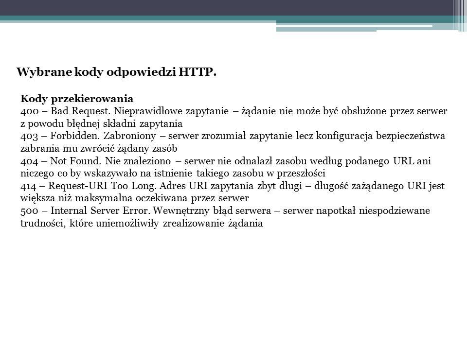 Wybrane kody odpowiedzi HTTP. Kody przekierowania 400 – Bad Request. Nieprawidłowe zapytanie – żądanie nie może być obsłużone przez serwer z powodu bł