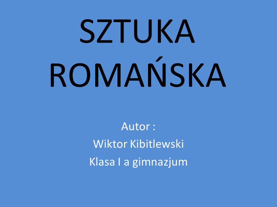 SZTUKA ROMAŃSKA Autor : Wiktor Kibitlewski Klasa I a gimnazjum