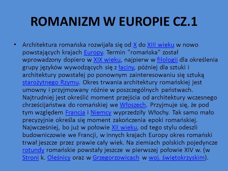 ROMANIZM W EUROPIE CZ.1 Architektura romańska rozwijała się od X do XIII wieku w nowo powstających krajach Europy.