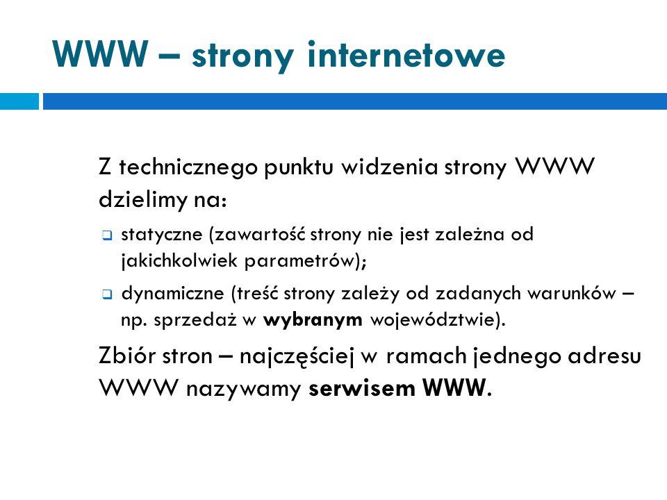 WWW – strony internetowe Z technicznego punktu widzenia strony WWW dzielimy na:  statyczne (zawartość strony nie jest zależna od jakichkolwiek parametrów);  dynamiczne (treść strony zależy od zadanych warunków – np.