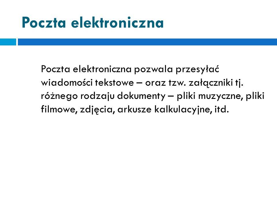 Poczta elektroniczna Poczta elektroniczna pozwala przesyłać wiadomości tekstowe – oraz tzw.