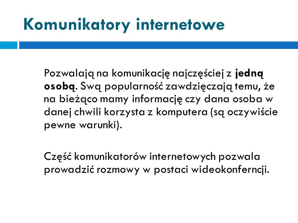 Komunikatory internetowe Pozwalają na komunikację najczęściej z jedną osobą.