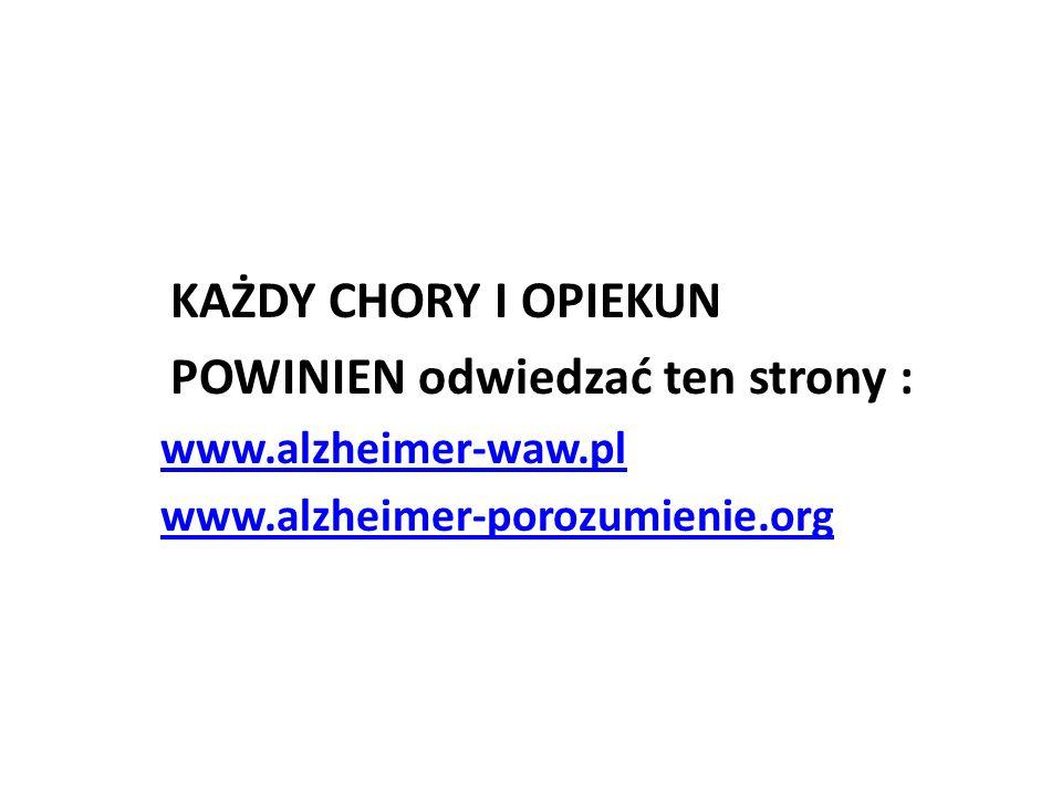 KAŻDY CHORY I OPIEKUN POWINIEN odwiedzać ten strony : www.alzheimer-waw.pl www.alzheimer-porozumienie.org