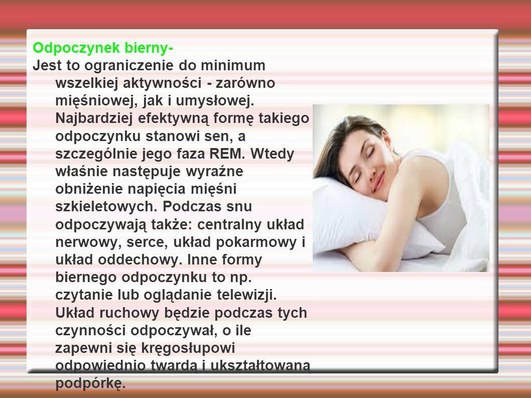 Odpoczynek bierny- Jest to ograniczenie do minimum wszelkiej aktywności - zarówno mięśniowej, jak i umysłowej. Najbardziej efektywną formę takiego odp