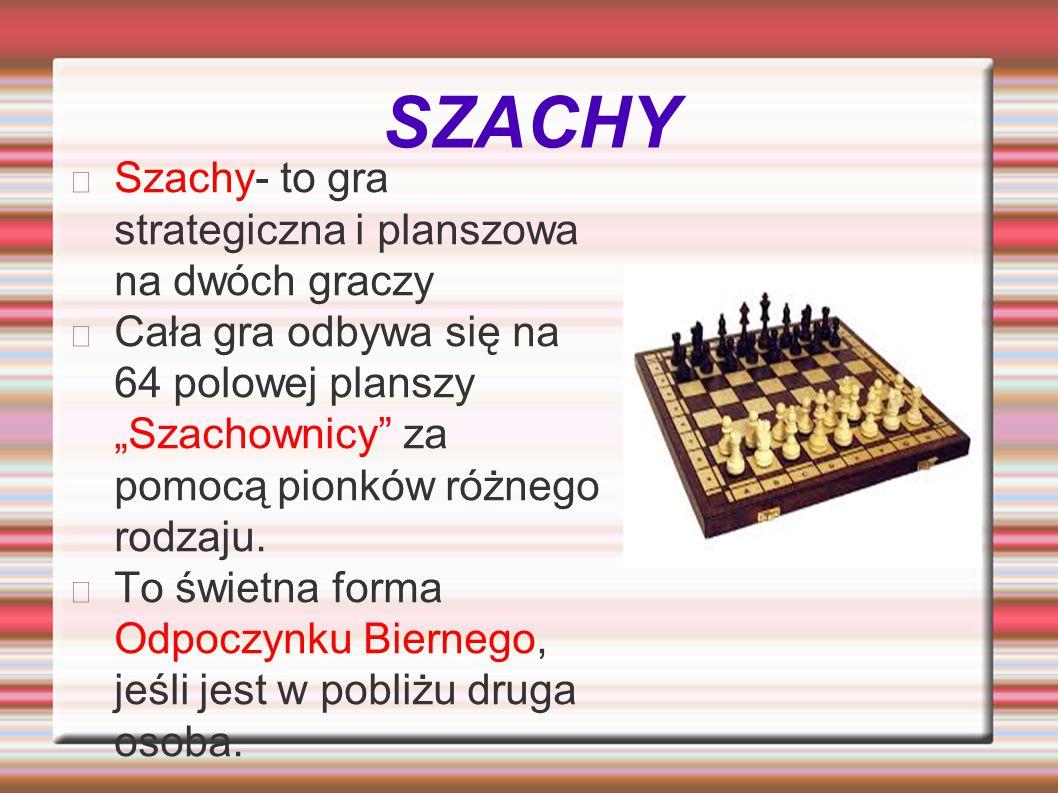 """SZACHY Szachy- to gra strategiczna i planszowa na dwóch graczy Cała gra odbywa się na 64 polowej planszy """"Szachownicy"""" za pomocą pionków różnego rodza"""