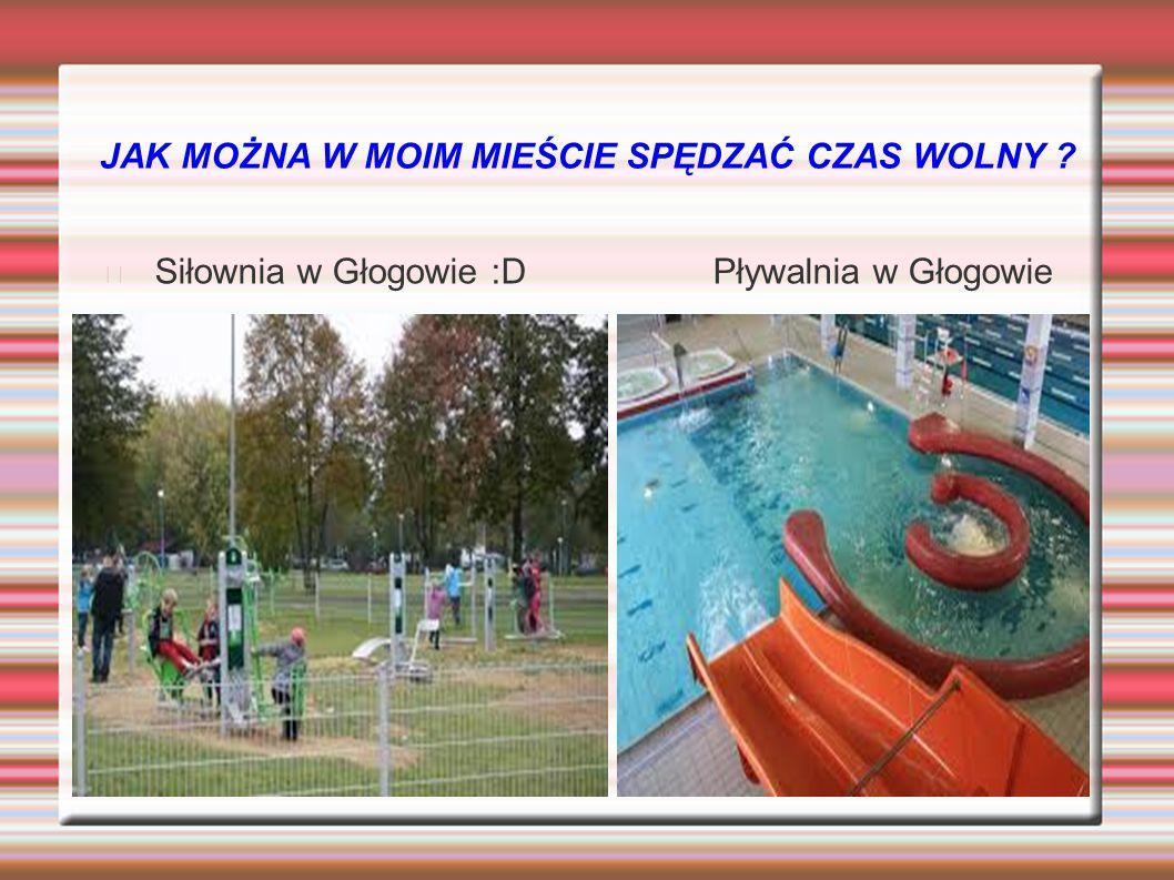 JAK MOŻNA W MOIM MIEŚCIE SPĘDZAĆ CZAS WOLNY ? Siłownia w Głogowie :D Pływalnia w Głogowie