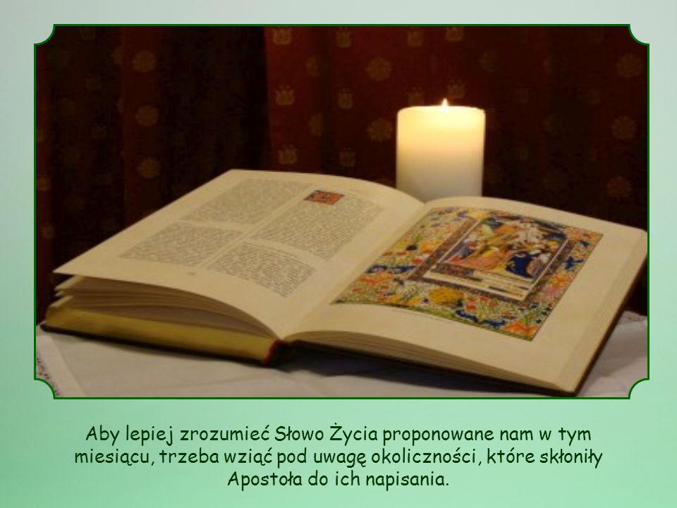 Aby lepiej zrozumieć Słowo Życia proponowane nam w tym miesiącu, trzeba wziąć pod uwagę okoliczności, które skłoniły Apostoła do ich napisania.