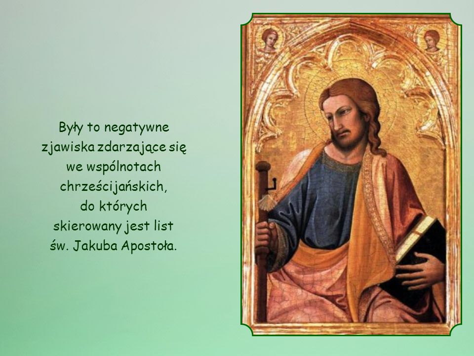 Były to negatywne zjawiska zdarzające się we wspólnotach chrześcijańskich, do których skierowany jest list św.