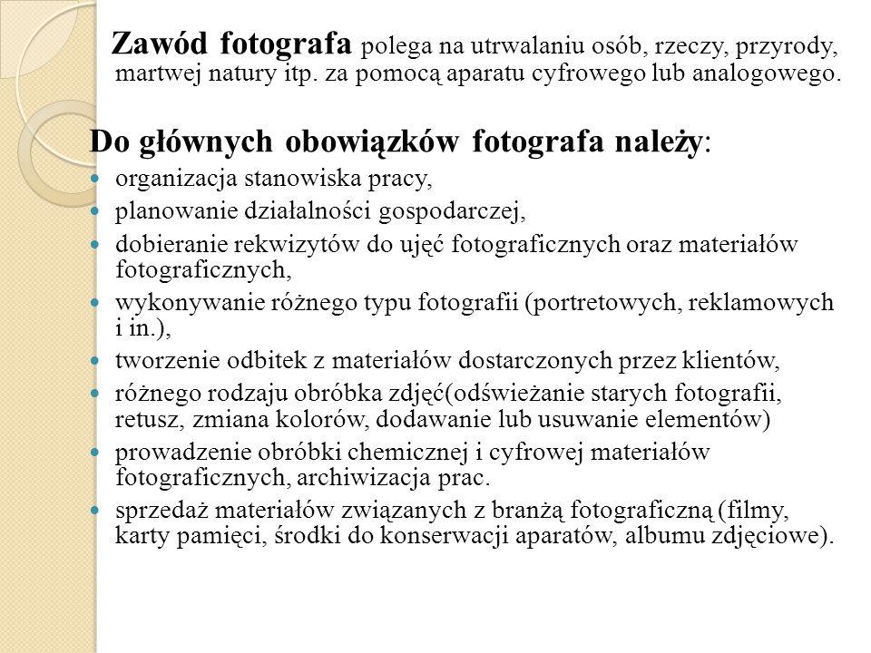 Zawód fotografa polega na utrwalaniu osób, rzeczy, przyrody, martwej natury itp.