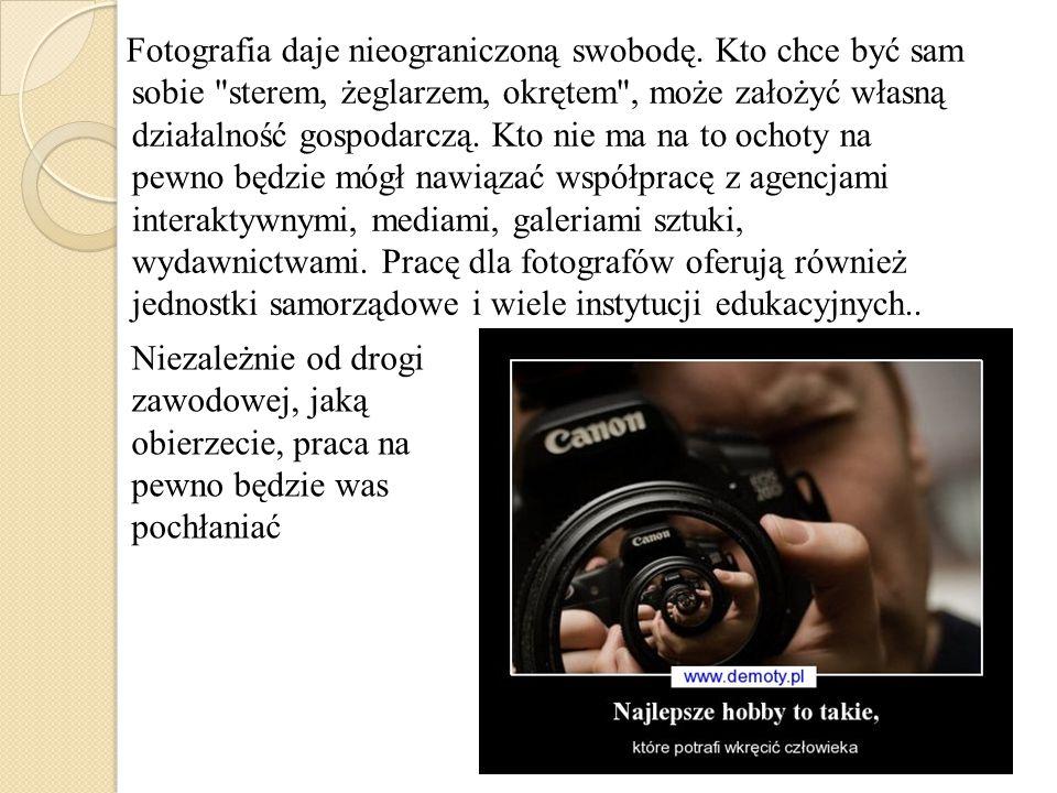 Fotografia daje nieograniczoną swobodę.