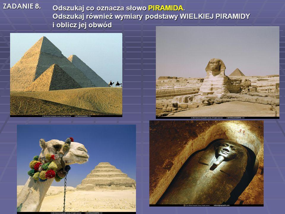 Odszukaj co oznacza słowo PIRAMIDA. Odszukaj co oznacza słowo PIRAMIDA. Odszukaj również wymiary podstawy WIELKIEJ PIRAMIDY Odszukaj również wymiary p