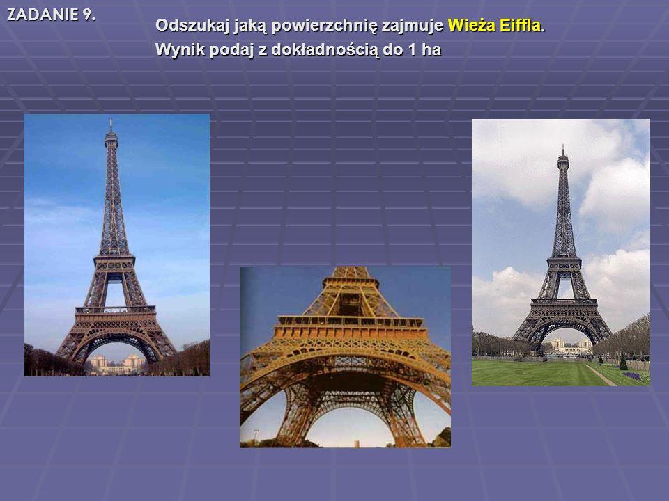 Odszukaj jaką powierzchnię zajmuje Wieża Eiffla. Odszukaj jaką powierzchnię zajmuje Wieża Eiffla.
