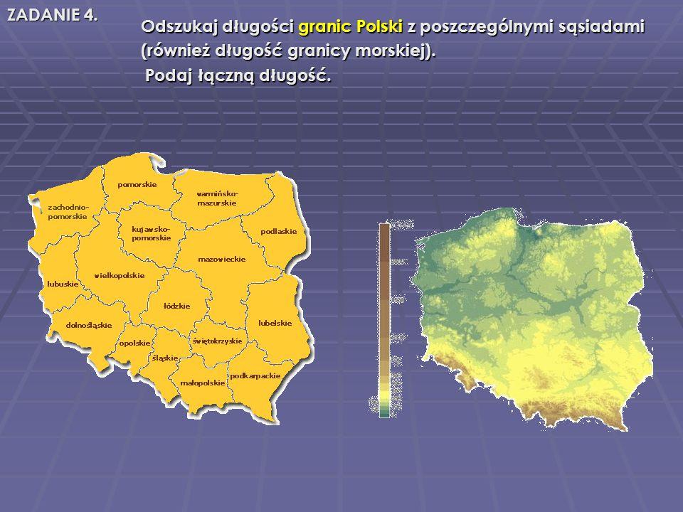 Odszukaj długości granic Polski z poszczególnymi sąsiadami Odszukaj długości granic Polski z poszczególnymi sąsiadami (również długość granicy morskiej).