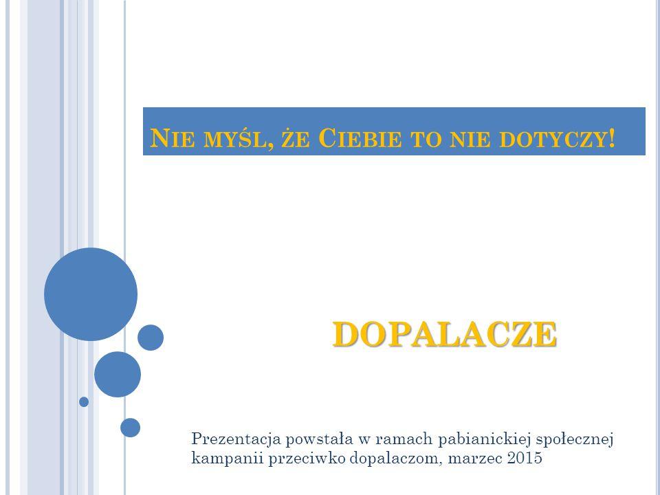 DOPALACZE TO … potoczna nazwa różnego rodzaju produktów zawierających w składzie substancje pochodzenia syntetycznego lub naturalnego (roślinnego) działających na układ nerwowy.