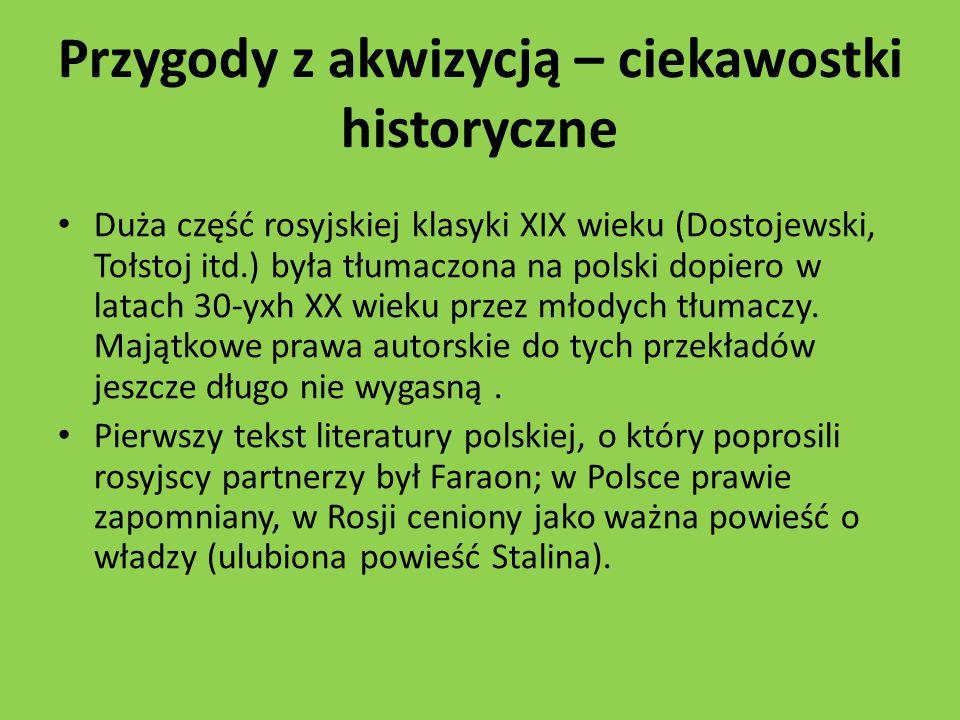 Przygody z akwizycją – ciekawostki historyczne Duża część rosyjskiej klasyki XIX wieku (Dostojewski, Tołstoj itd.) była tłumaczona na polski dopiero w latach 30-yxh XX wieku przez młodych tłumaczy.