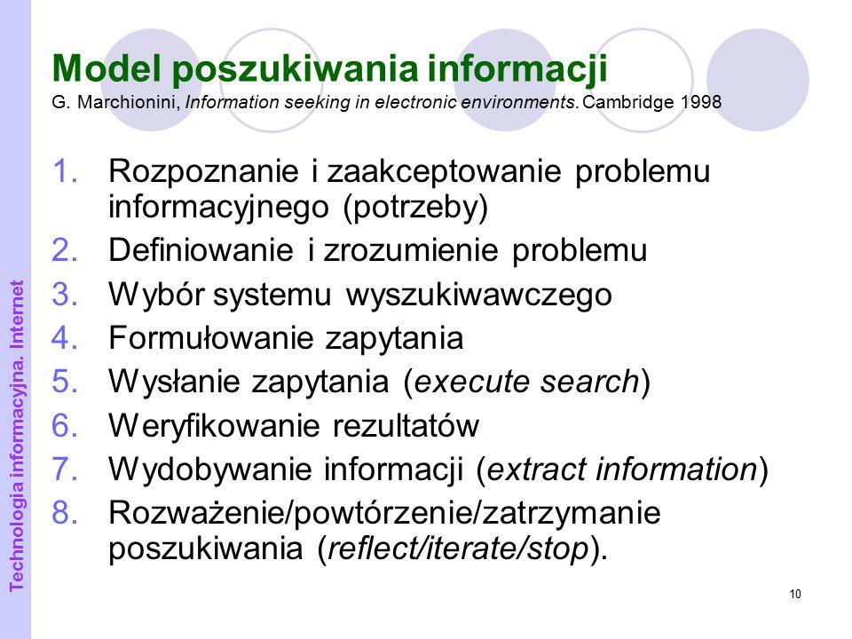 10 Model poszukiwania informacji G. Marchionini, Information seeking in electronic environments. Cambridge 1998 1.Rozpoznanie i zaakceptowanie problem