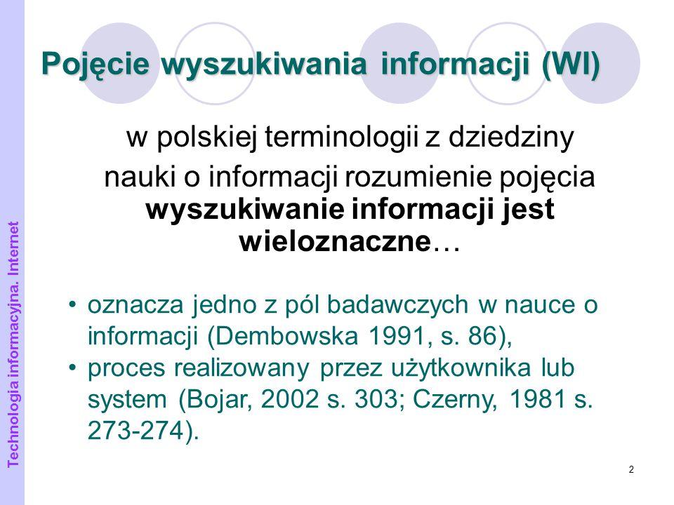 3 Uściślenie terminologii WI Przykłady pojęć angielskich searching information seeking information retrieval Propozycje terminologii w języku polskim wyszukiwanie informacji, poszukiwanie informacji, przeszukiwanie.