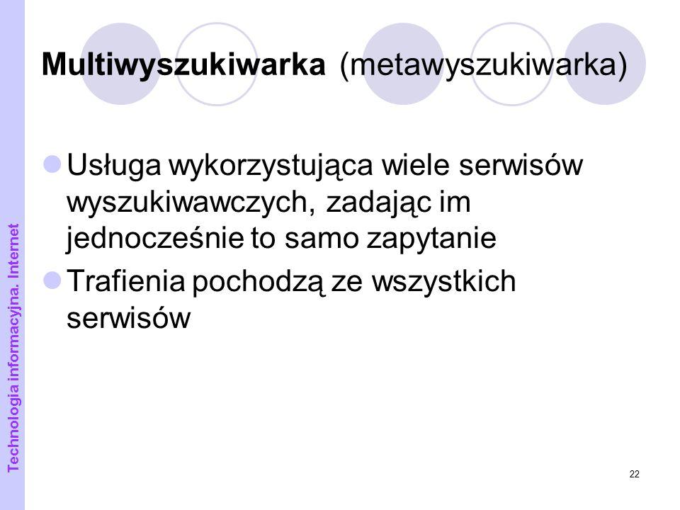 22 Multiwyszukiwarka (metawyszukiwarka) Usługa wykorzystująca wiele serwisów wyszukiwawczych, zadając im jednocześnie to samo zapytanie Trafienia poch