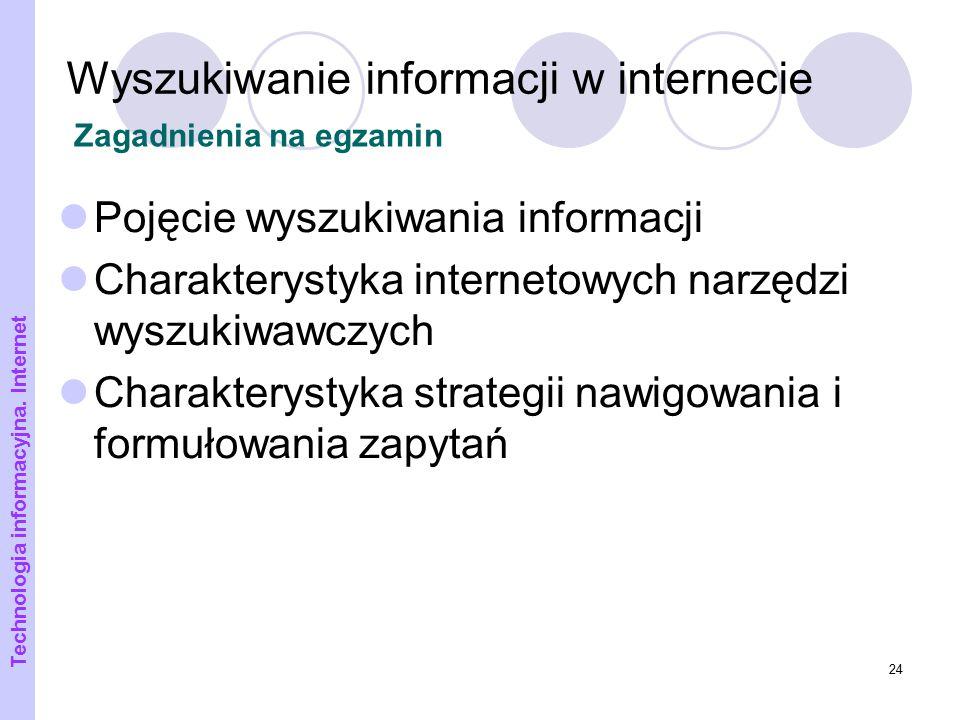 24 Wyszukiwanie informacji w internecie Pojęcie wyszukiwania informacji Charakterystyka internetowych narzędzi wyszukiwawczych Charakterystyka strateg