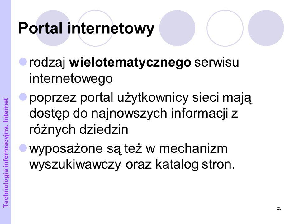 25 Portal internetowy rodzaj wielotematycznego serwisu internetowego poprzez portal użytkownicy sieci mają dostęp do najnowszych informacji z różnych
