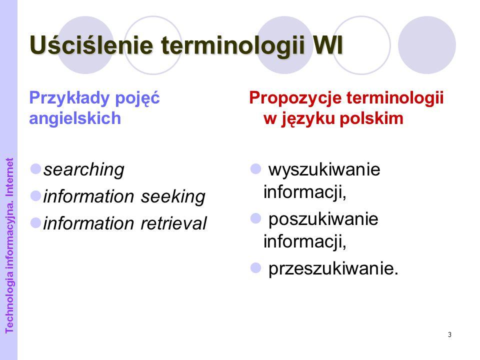 3 Uściślenie terminologii WI Przykłady pojęć angielskich searching information seeking information retrieval Propozycje terminologii w języku polskim