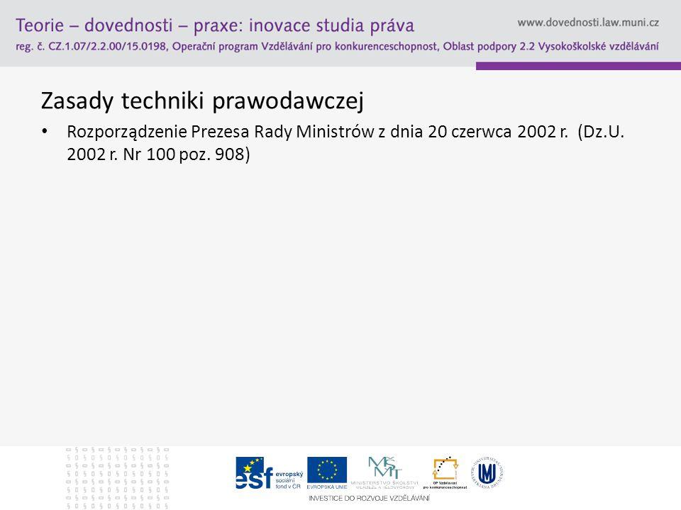 Zasady techniki prawodawczej Rozporządzenie Prezesa Rady Ministrów z dnia 20 czerwca 2002 r. (Dz.U. 2002 r. Nr 100 poz. 908)