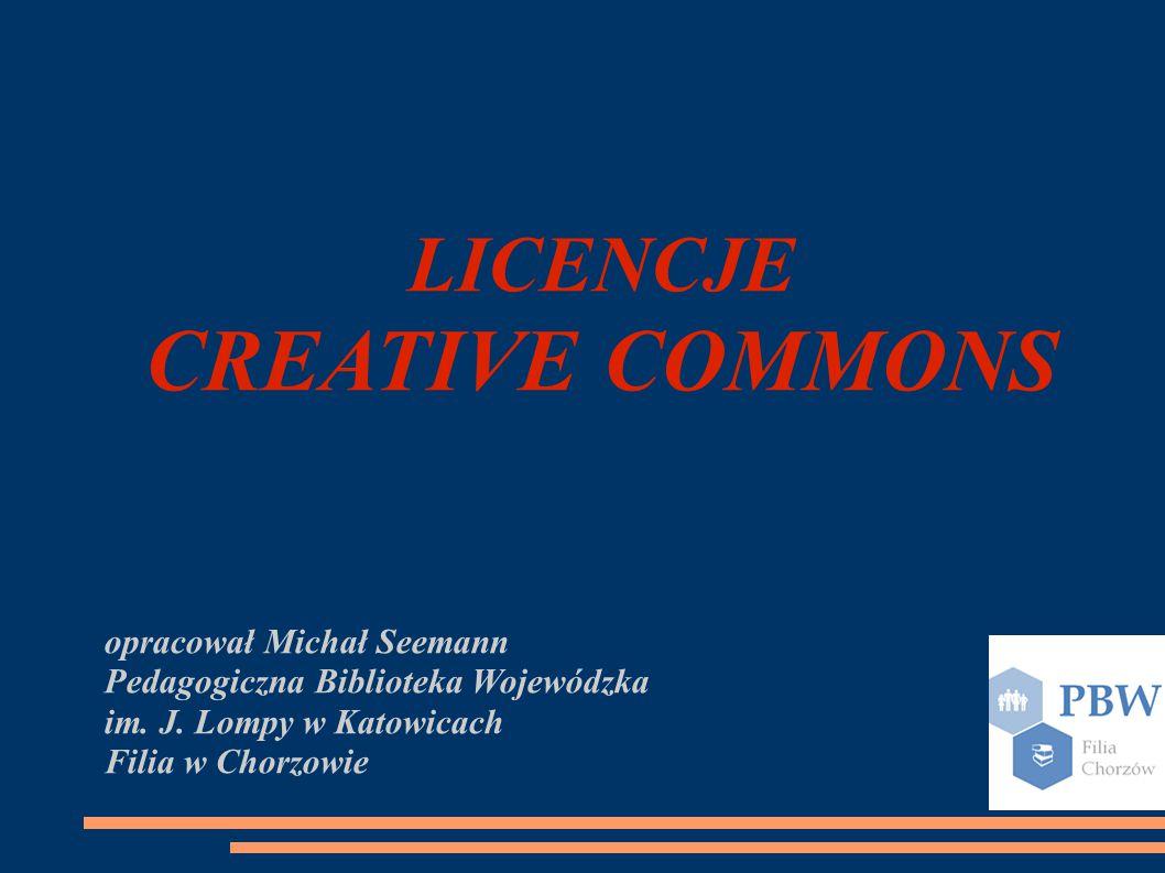 LICENCJE CREATIVE COMMONS opracował Michał Seemann Pedagogiczna Biblioteka Wojewódzka im.