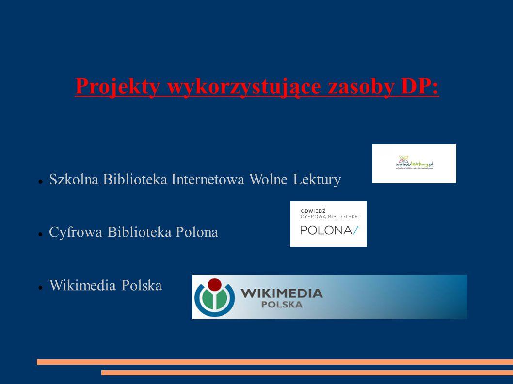 Projekty wykorzystujące zasoby DP: Szkolna Biblioteka Internetowa Wolne Lektury Cyfrowa Biblioteka Polona Wikimedia Polska