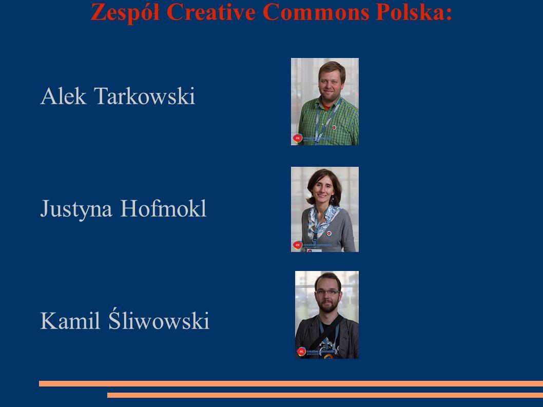 Zespół Creative Commons Polska: Alek Tarkowski Justyna Hofmokl Kamil Śliwowski