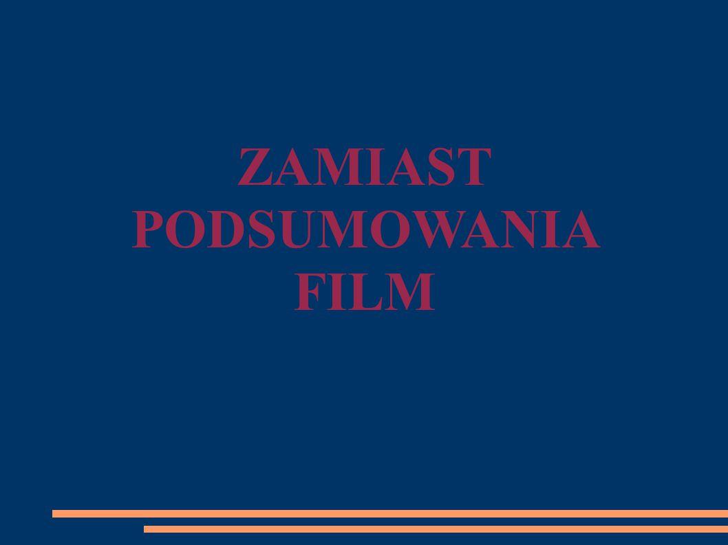 ZAMIAST PODSUMOWANIA FILM