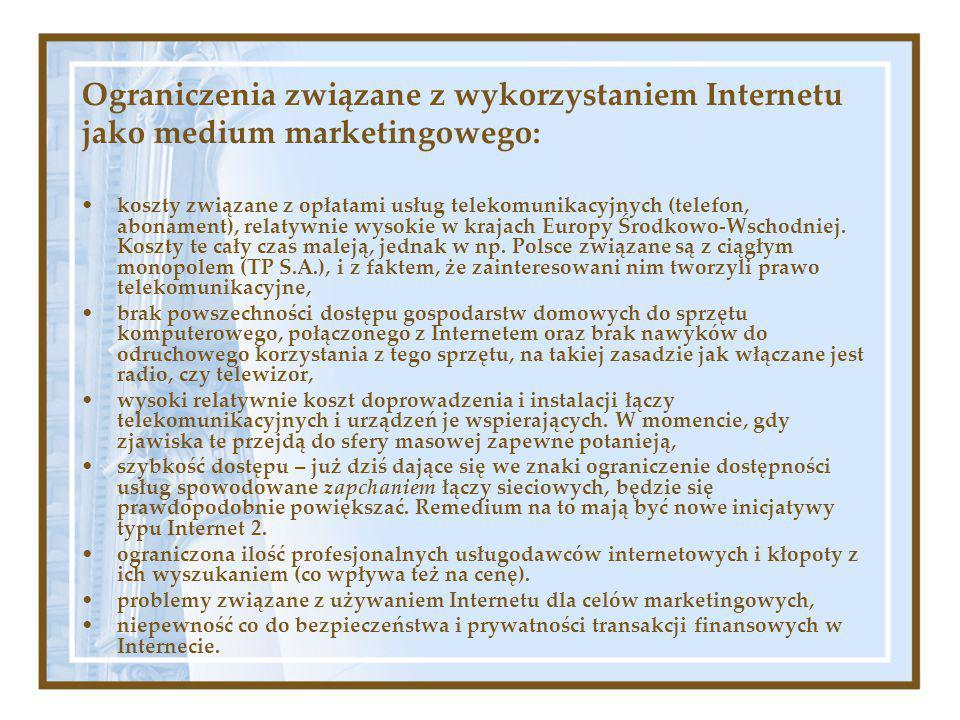 Ograniczenia związane z wykorzystaniem Internetu jako medium marketingowego: koszty związane z opłatami usług telekomunikacyjnych (telefon, abonament), relatywnie wysokie w krajach Europy Środkowo-Wschodniej.