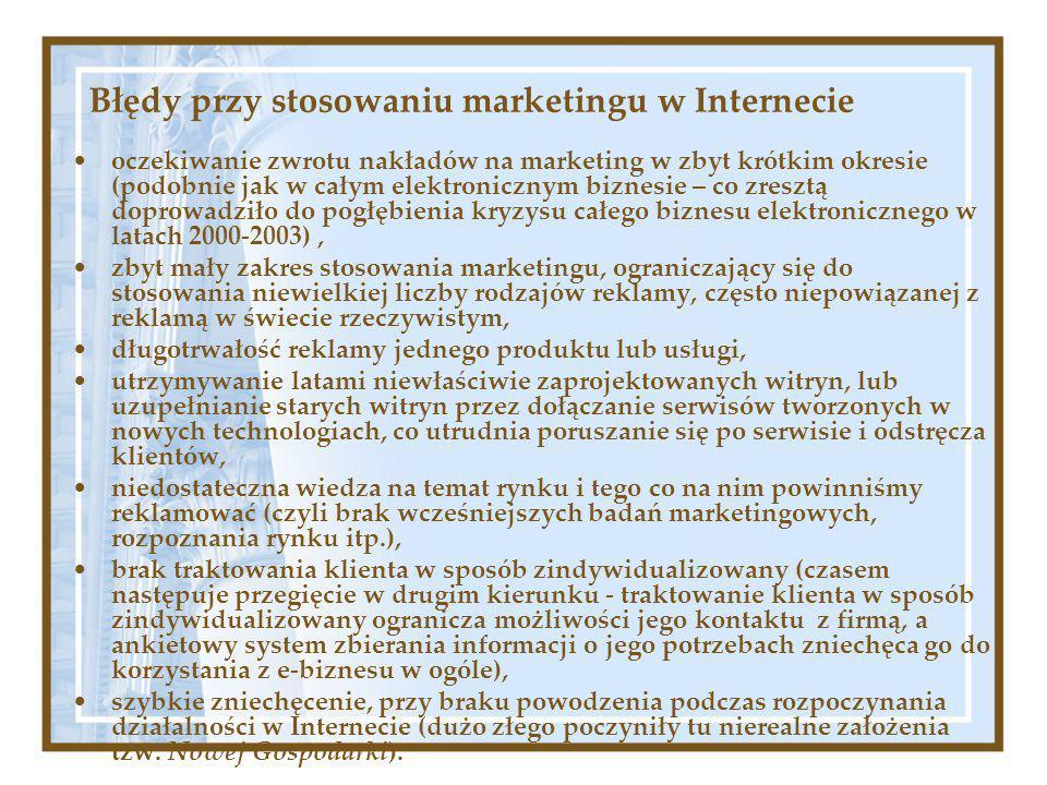 Błędy przy stosowaniu marketingu w Internecie oczekiwanie zwrotu nakładów na marketing w zbyt krótkim okresie (podobnie jak w całym elektronicznym biznesie – co zresztą doprowadziło do pogłębienia kryzysu całego biznesu elektronicznego w latach 2000-2003), zbyt mały zakres stosowania marketingu, ograniczający się do stosowania niewielkiej liczby rodzajów reklamy, często niepowiązanej z reklamą w świecie rzeczywistym, długotrwałość reklamy jednego produktu lub usługi, utrzymywanie latami niewłaściwie zaprojektowanych witryn, lub uzupełnianie starych witryn przez dołączanie serwisów tworzonych w nowych technologiach, co utrudnia poruszanie się po serwisie i odstręcza klientów, niedostateczna wiedza na temat rynku i tego co na nim powinniśmy reklamować (czyli brak wcześniejszych badań marketingowych, rozpoznania rynku itp.), brak traktowania klienta w sposób zindywidualizowany (czasem następuje przegięcie w drugim kierunku - traktowanie klienta w sposób zindywidualizowany ogranicza możliwości jego kontaktu z firmą, a ankietowy system zbierania informacji o jego potrzebach zniechęca go do korzystania z e-biznesu w ogóle), szybkie zniechęcenie, przy braku powodzenia podczas rozpoczynania działalności w Internecie (dużo złego poczyniły tu nierealne założenia tzw.