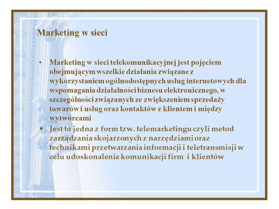 Marketing w sieci Marketing w sieci telekomunikacyjnej jest pojęciem obejmującym wszelkie działania związane z wykorzystaniem ogólnodostępnych usług internetowych dla wspomagania działalności biznesu elektronicznego, w szczególności związanych ze zwiększeniem sprzedaży towarów i usług oraz kontaktów z klientem i między wytwórcami Jest to jedna z form tzw.